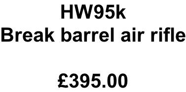 HW95k Break barrel air rifle  £395.00